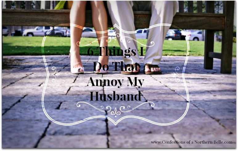 6 Things I Do that Annoy my Husband