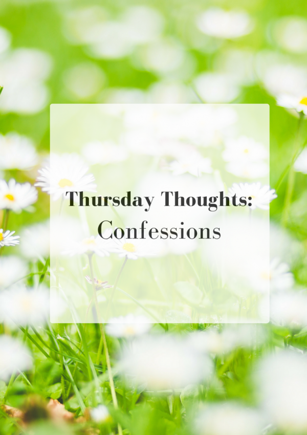 Thursday Thoughts and Confessions