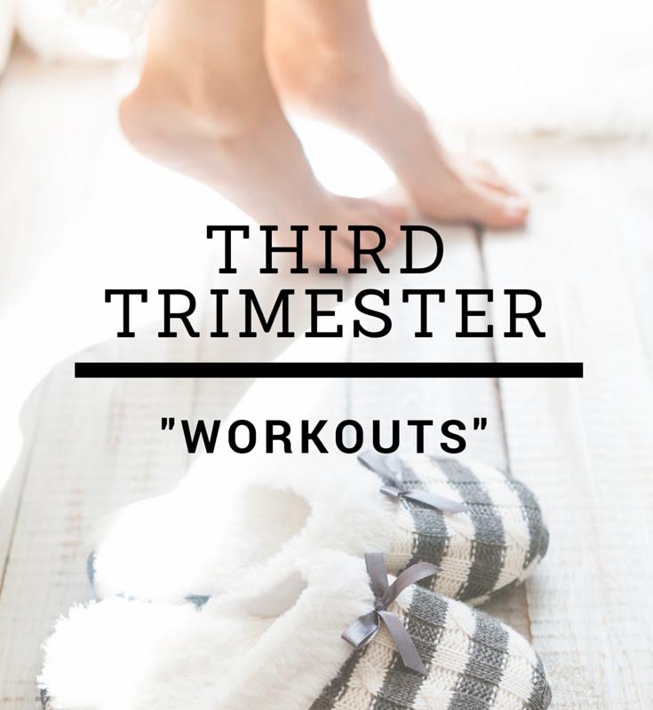 "Third Trimester ""Workouts"""