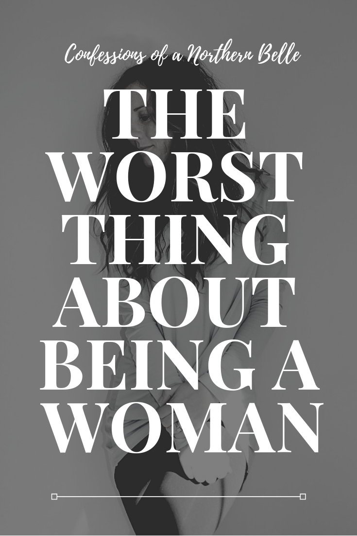 Text over a black and white photo of a woman - the worst thing about being a woman