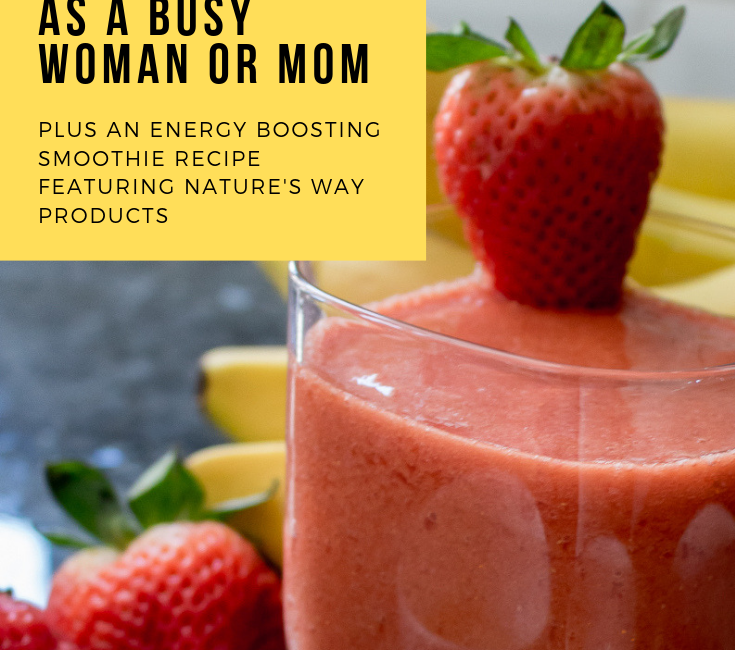 How to Keep Your Energy as a Busy Woman/Mom + Smoothie Recipe Featuring Nature's Way Products